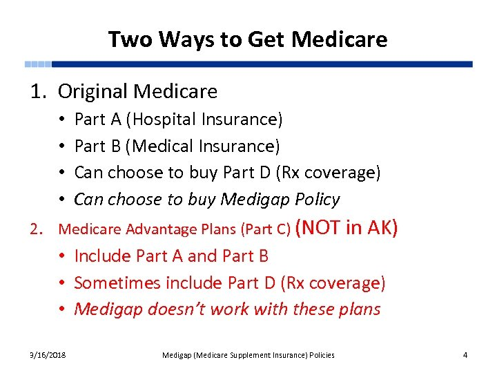 Two Ways to Get Medicare 1. Original Medicare • • Part A (Hospital Insurance)