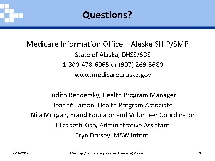 Questions? Medicare Information Office – Alaska SHIP/SMP State of Alaska, DHSS/SDS 1 -800 -478