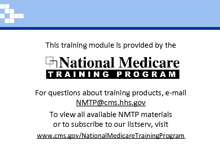 This training module is provided by the For questions about training products, e-mail NMTP@cms.