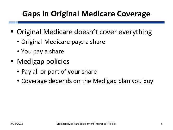 Gaps in Original Medicare Coverage § Original Medicare doesn't cover everything • Original Medicare