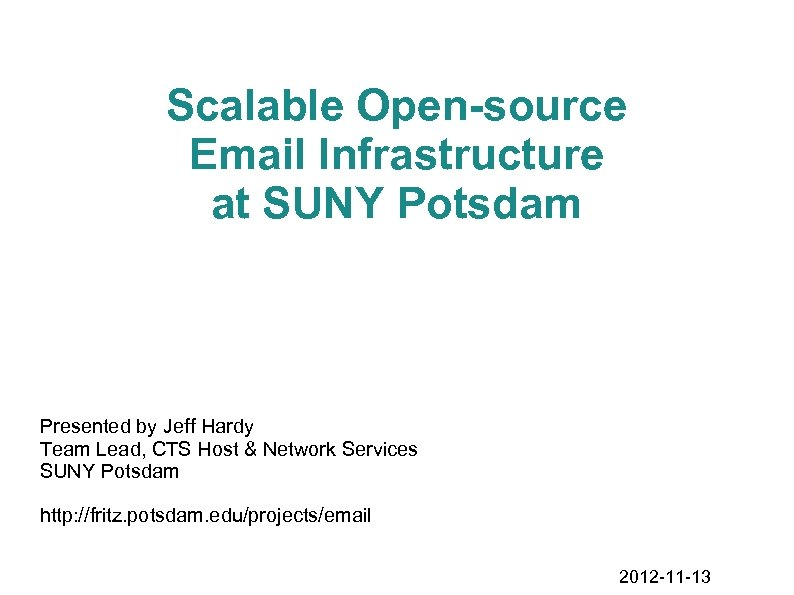 Scalable Open-source Email Infrastructure at SUNY Potsdam Presented by Jeff Hardy Team Lead, CTS