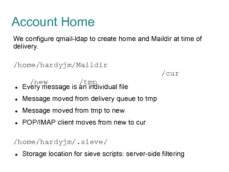 Account Home We configure qmail-ldap to create home and Maildir at time of delivery.