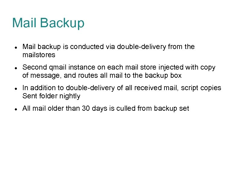 Mail Backup Mail backup is conducted via double-delivery from the mailstores Second qmail instance
