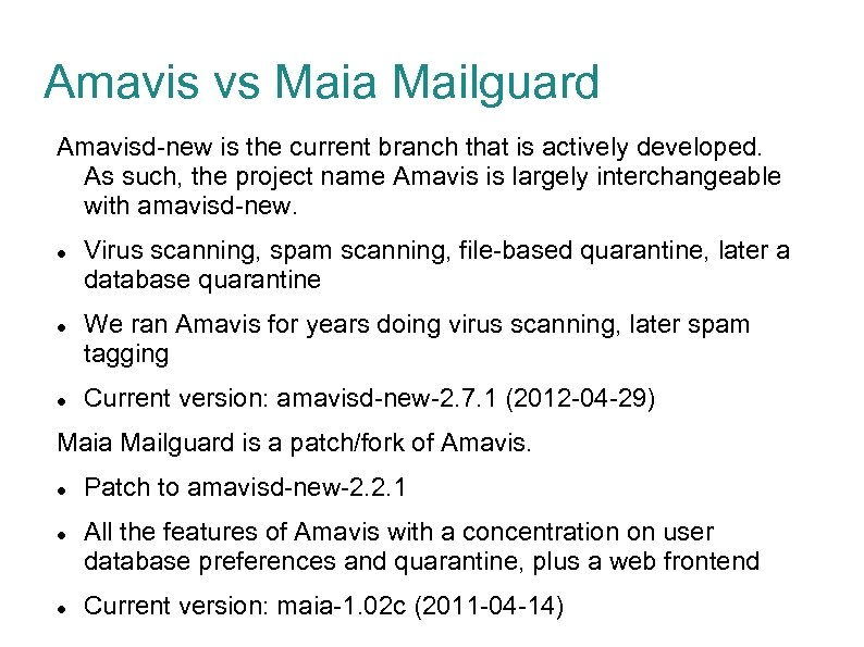 Amavis vs Maia Mailguard Amavisd-new is the current branch that is actively developed. As