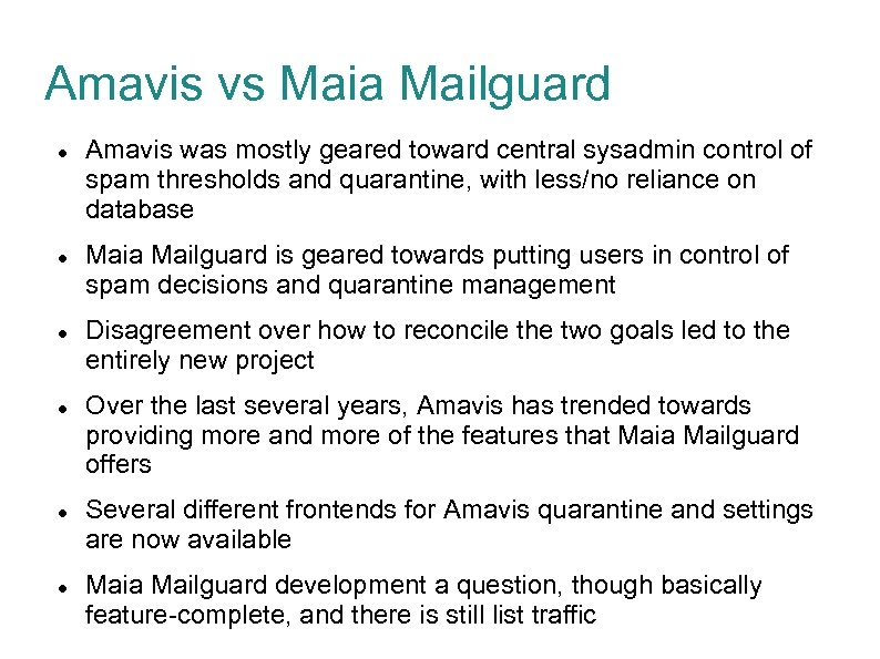 Amavis vs Maia Mailguard Amavis was mostly geared toward central sysadmin control of spam