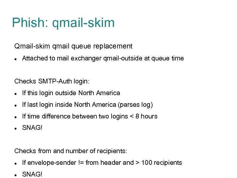 Phish: qmail-skim Qmail-skim qmail queue replacement Attached to mail exchanger qmail-outside at queue time