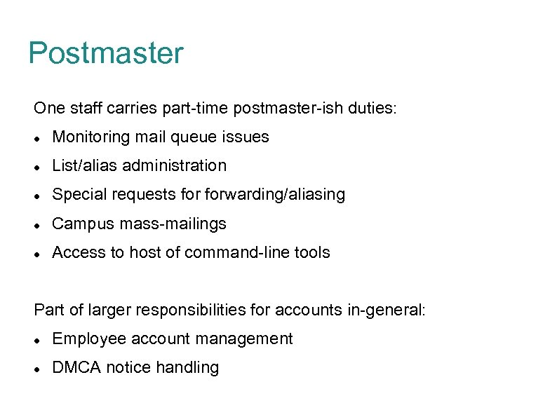 Postmaster One staff carries part-time postmaster-ish duties: Monitoring mail queue issues List/alias administration Special