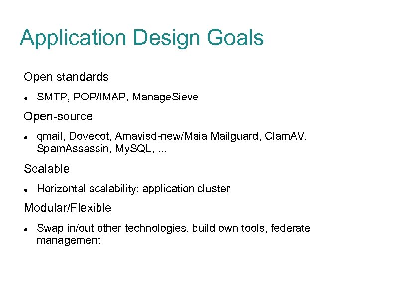 Application Design Goals Open standards SMTP, POP/IMAP, Manage. Sieve Open-source qmail, Dovecot, Amavisd-new/Maia Mailguard,