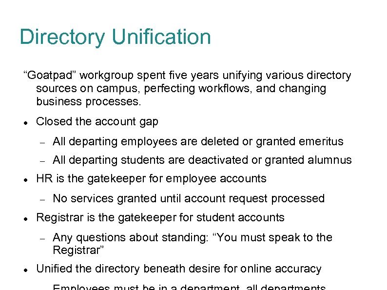 "Directory Unification ""Goatpad"" workgroup spent five years unifying various directory sources on campus, perfecting"