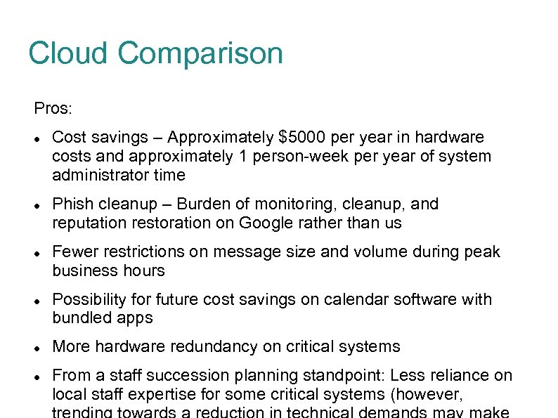 Cloud Comparison Pros: Cost savings – Approximately $5000 per year in hardware costs and