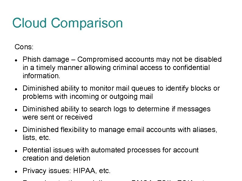 Cloud Comparison Cons: Phish damage – Compromised accounts may not be disabled in a