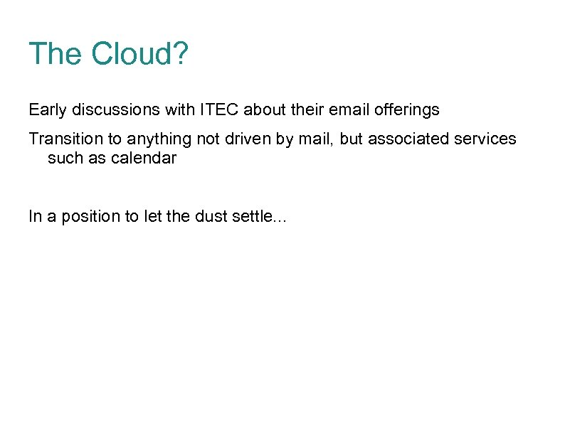 The Cloud? Early discussions with ITEC about their email offerings Transition to anything not