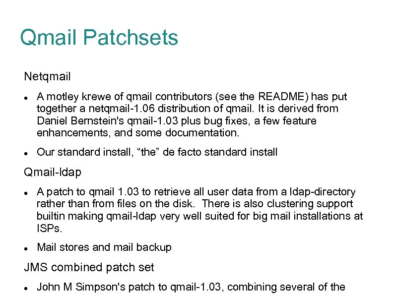 Qmail Patchsets Netqmail A motley krewe of qmail contributors (see the README) has put