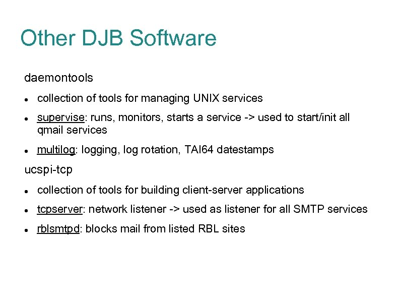 Other DJB Software daemontools collection of tools for managing UNIX services supervise: runs, monitors,