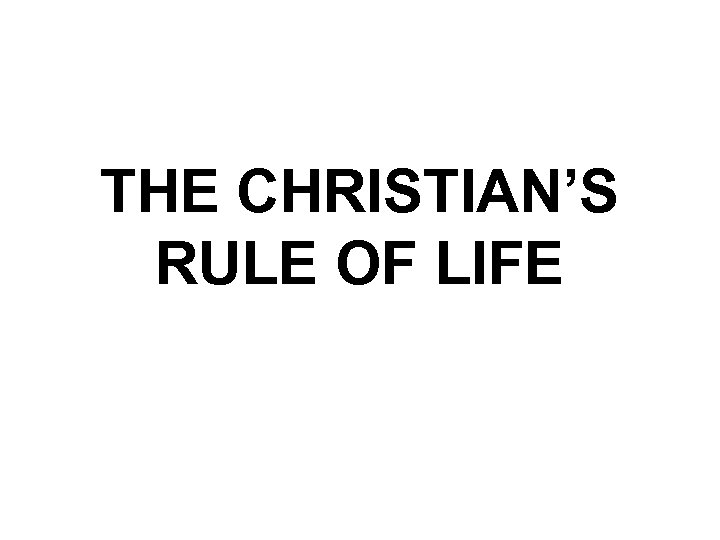 THE CHRISTIAN'S RULE OF LIFE