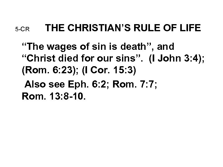 """5 -CR THE CHRISTIAN'S RULE OF LIFE """"The wages of sin is death"""", and"""