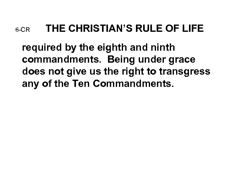 6 -CR THE CHRISTIAN'S RULE OF LIFE required by the eighth and ninth commandments.