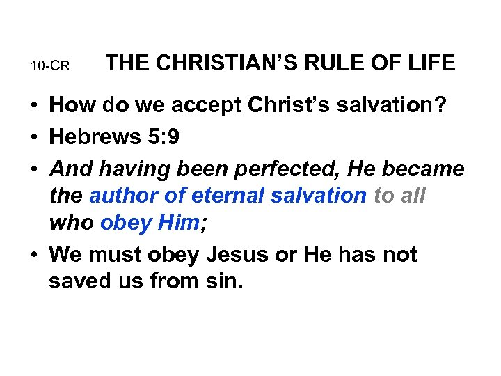 10 -CR THE CHRISTIAN'S RULE OF LIFE • How do we accept Christ's salvation?