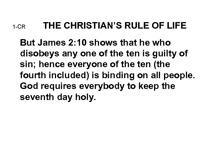 1 -CR THE CHRISTIAN'S RULE OF LIFE But James 2: 10 shows that he