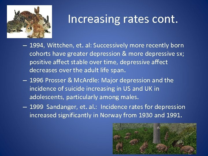 Increasing rates cont. – 1994, Wittchen, et. al: Successively more recently born cohorts have