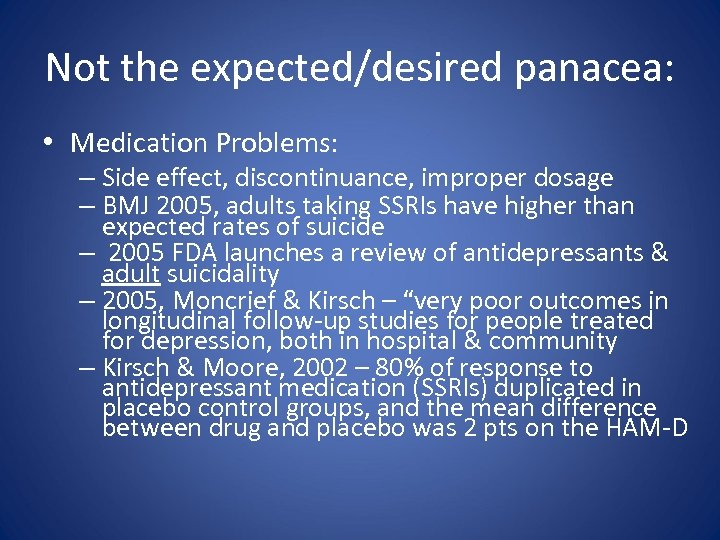 Not the expected/desired panacea: • Medication Problems: – Side effect, discontinuance, improper dosage –