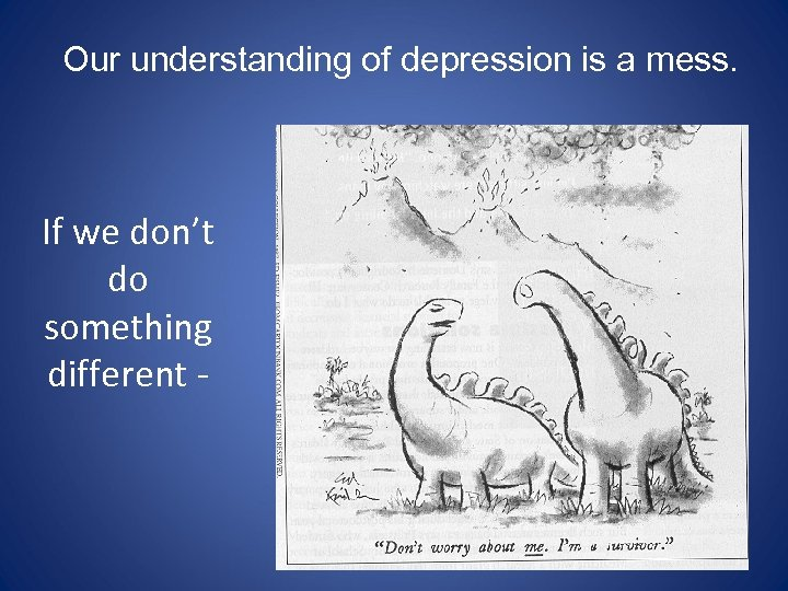 Our understanding of depression is a mess. If we don't do something different -
