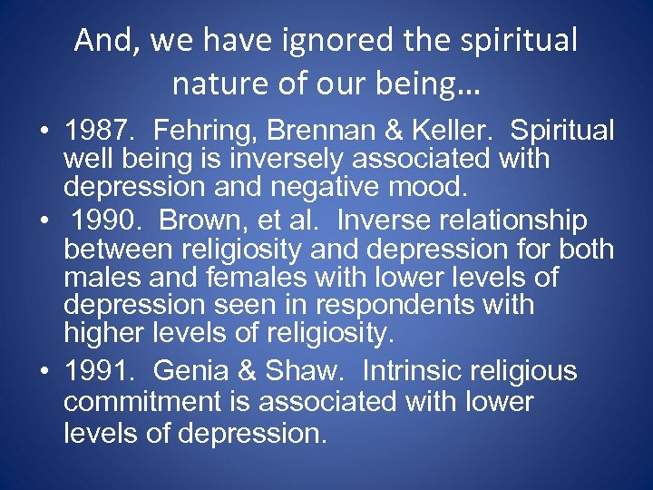 And, we have ignored the spiritual nature of our being… • 1987. Fehring, Brennan