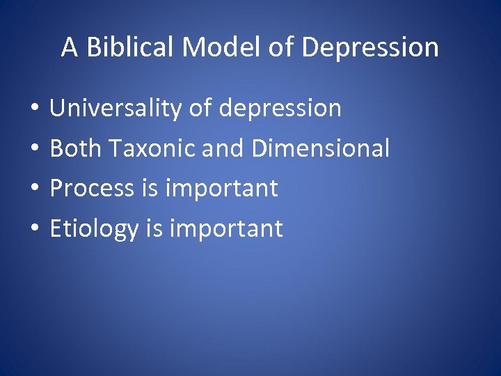 A Biblical Model of Depression • • Universality of depression Both Taxonic and Dimensional