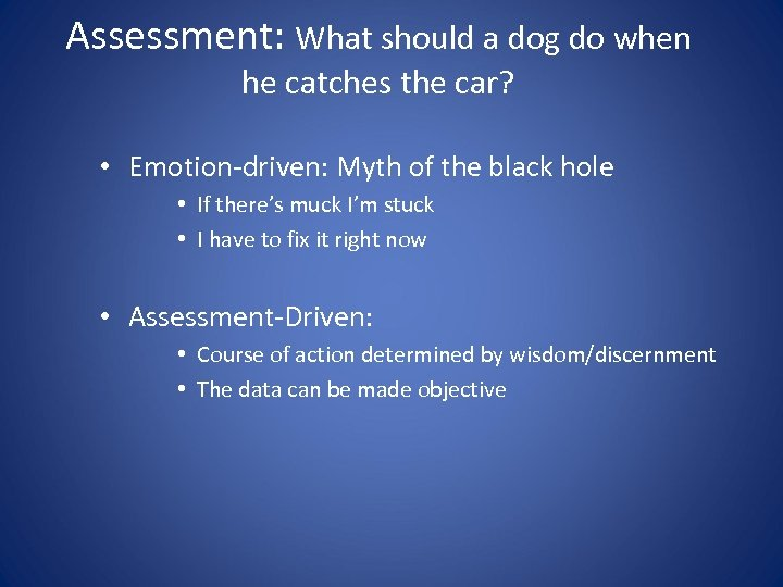 Assessment: What should a dog do when he catches the car? • Emotion-driven: Myth