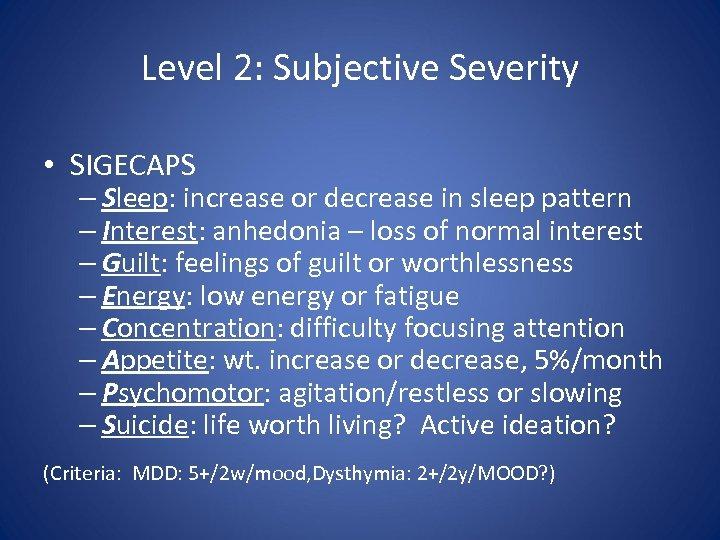 Level 2: Subjective Severity • SIGECAPS – Sleep: increase or decrease in sleep pattern