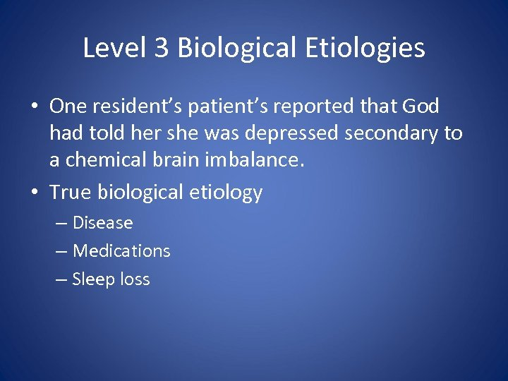 Level 3 Biological Etiologies • One resident's patient's reported that God had told her