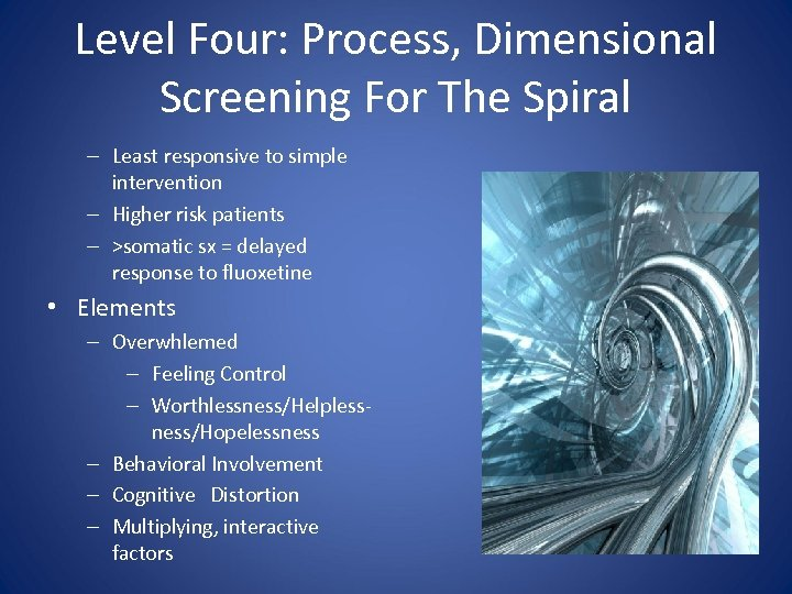 Level Four: Process, Dimensional Screening For The Spiral – Least responsive to simple intervention