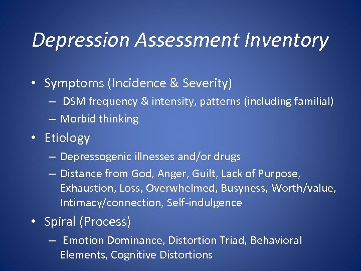Depression Assessment Inventory • Symptoms (Incidence & Severity) – DSM frequency & intensity, patterns