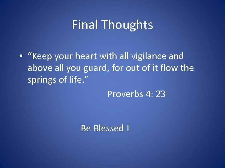"Final Thoughts • ""Keep your heart with all vigilance and above all you guard,"