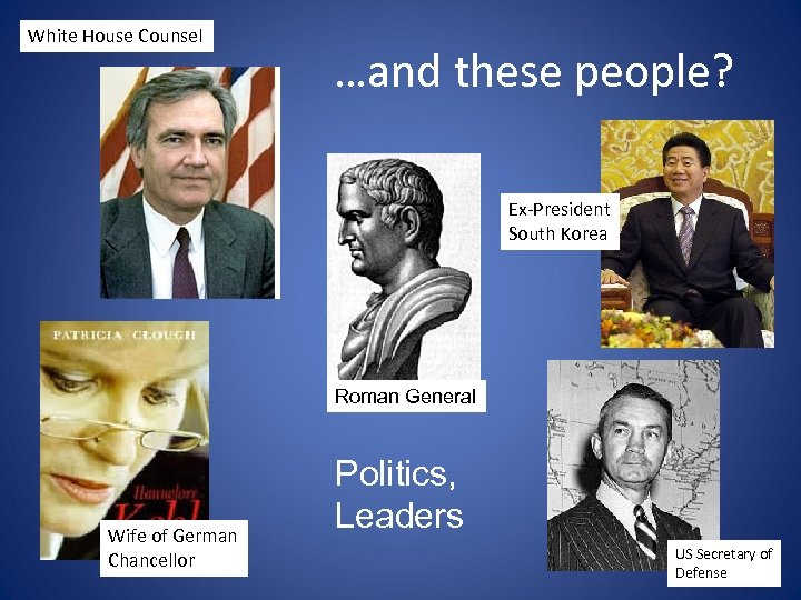 White House Counsel …and these people? Ex-President South Korea Roman General Wife of German