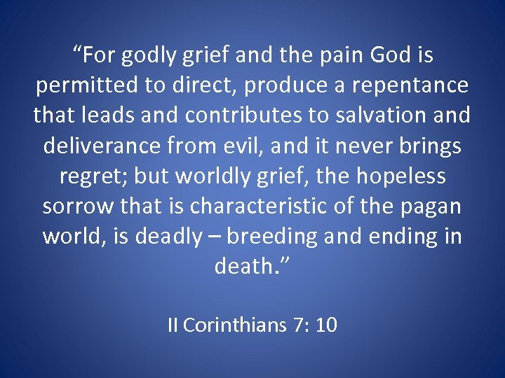 """For godly grief and the pain God is permitted to direct, produce a repentance"