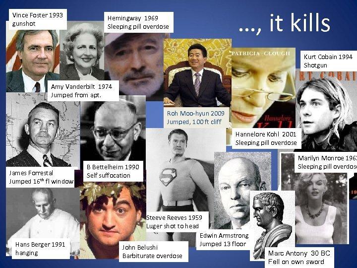 Vince Foster 1993 gunshot Hemingway 1969 Sleeping pill overdose …, it kills Kurt Cobain