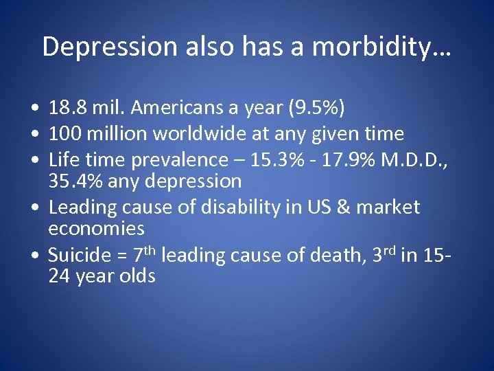 Depression also has a morbidity… • 18. 8 mil. Americans a year (9. 5%)