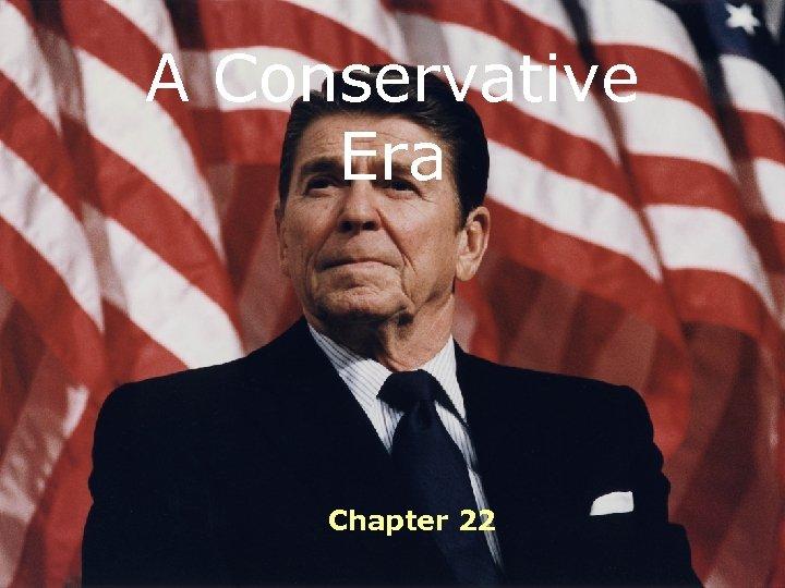 A Conservative Era Chapter 22