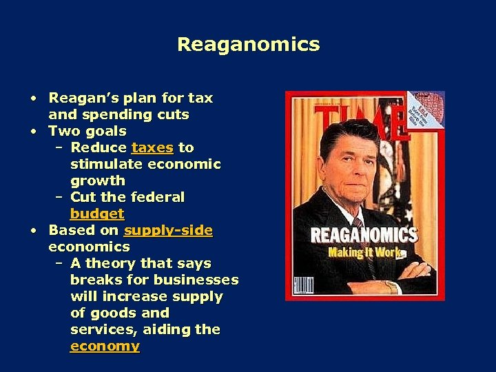 Reaganomics • Reagan's plan for tax and spending cuts • Two goals – Reduce