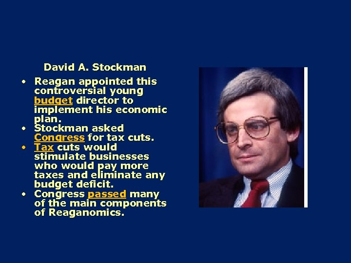 • • David A. Stockman Reagan appointed this controversial young budget director to