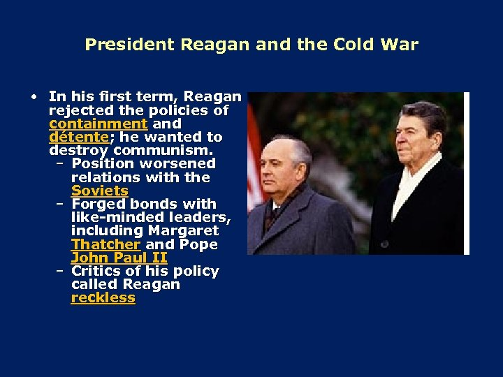 President Reagan and the Cold War • In his first term, Reagan rejected the