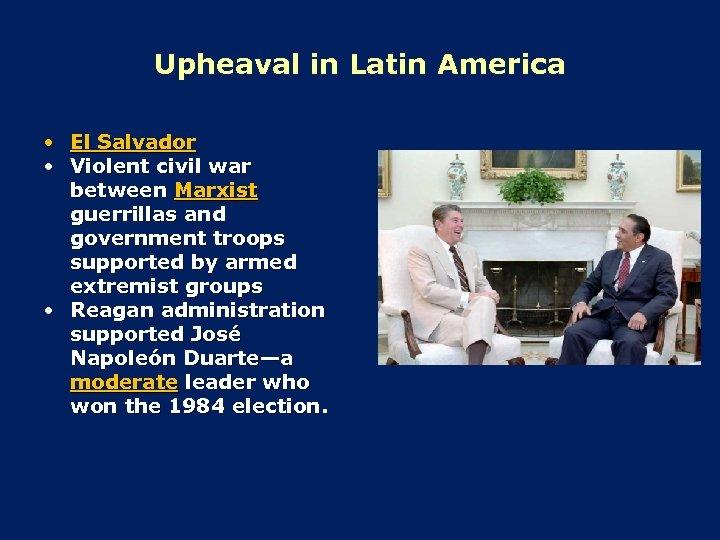 Upheaval in Latin America • El Salvador • Violent civil war between Marxist guerrillas