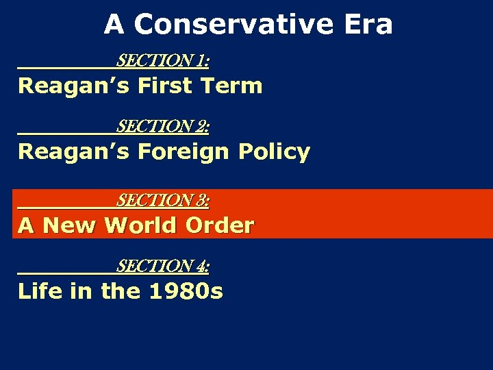 A Conservative Era SECTION 1: Reagan's First Term SECTION 2: Reagan's Foreign Policy SECTION