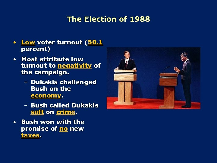 The Election of 1988 • Low voter turnout (50. 1 percent) • Most attribute