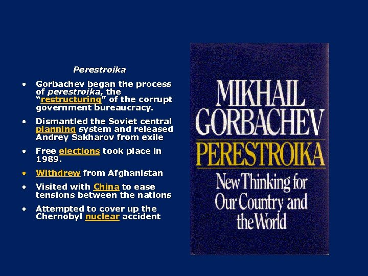 "Perestroika • Gorbachev began the process of perestroika, the ""restructuring"" of the corrupt government"