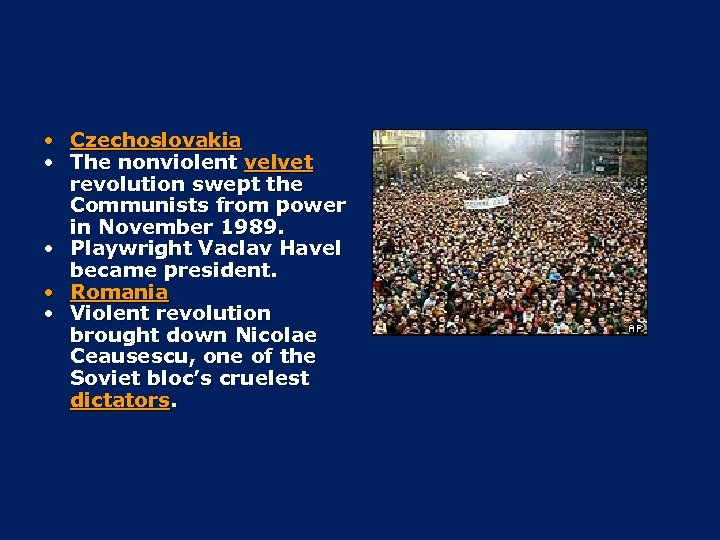 • Czechoslovakia • The nonviolent velvet revolution swept the Communists from power in