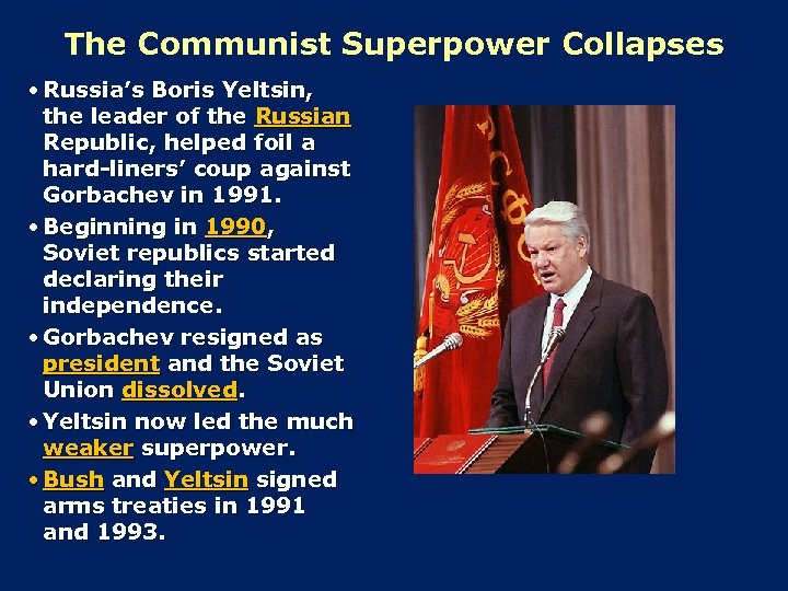 The Communist Superpower Collapses • Russia's Boris Yeltsin, the leader of the Russian Republic,