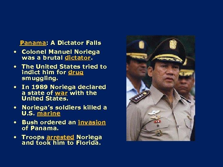 Panama: A Dictator Falls • Colonel Manuel Noriega was a brutal dictator. • The