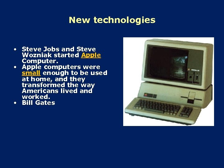 New technologies • Steve Jobs and Steve Wozniak started Apple Computer. • Apple computers